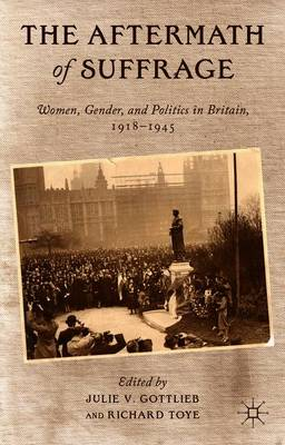 The Aftermath of Suffrage: Women, Gender, and Politics in Britain, 1918-1945 (Paperback)
