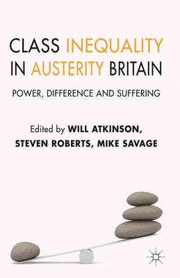 Class Inequality in Austerity Britain: Power, Difference and Suffering (Hardback)