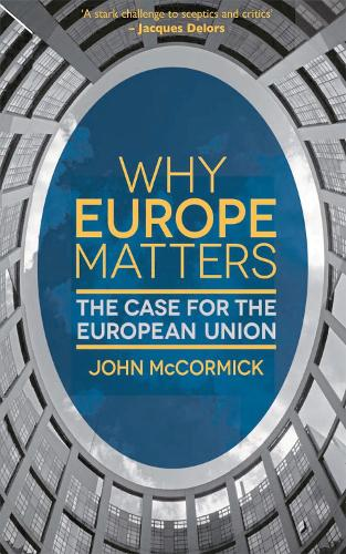 Why Europe Matters: The Case for the European Union (Hardback)