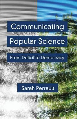 Communicating Popular Science: From Deficit to Democracy (Hardback)