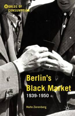Berlin's Black Market: 1939-1950 - Worlds of Consumption (Hardback)