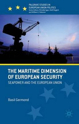 The Maritime Dimension of European Security: Seapower and the European Union - Palgrave Studies in European Union Politics (Hardback)