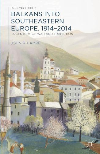 Balkans into Southeastern Europe, 1914-2014: A Century of War and Transition (Hardback)