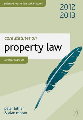Core Statutes on Property Law 2012-13 - Palgrave Core Statutes (Paperback)