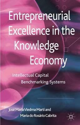 Entrepreneurial Excellence in the Knowledge Economy: Intellectual Capital Benchmarking Systems (Hardback)