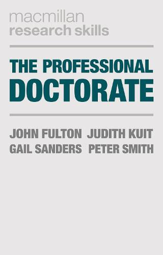 The Professional Doctorate: A Practical Guide - Macmillan Research Skills (Paperback)