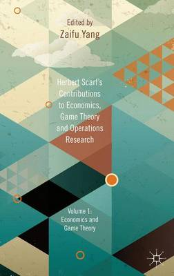 Herbert Scarf's Contributions to Economics, Game Theory and Operations Research: Volumes 1: Economics and Game Theory (Hardback)