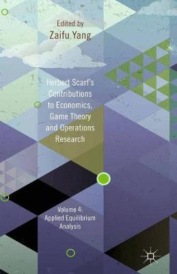Herbert Scarf's Contributions to Economics, Game Theory and Operations Research: Herbert Scarf's Contributions to Economics, Game Theory and Operations Research Applied Equilibrium Analysis Volume 4 (Hardback)