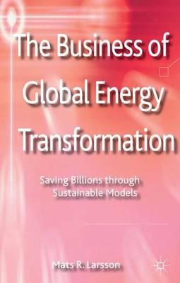 The Business of Global Energy Transformation: Saving Billions through Sustainable Models (Hardback)