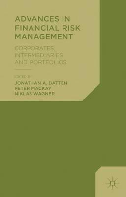 Advances in Financial Risk Management: Corporates, Intermediaries and Portfolios (Hardback)