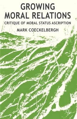 Growing Moral Relations: Critique of Moral Status Ascription (Hardback)