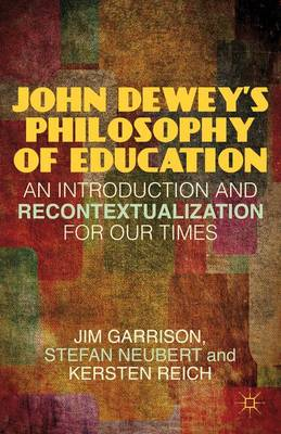 John Dewey's Philosophy of Education: An Introduction and Recontextualization for Our Times (Hardback)