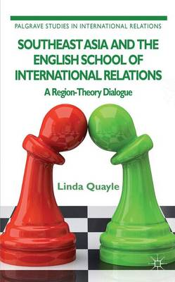 Southeast Asia and the English School of International Relations: A Region-Theory Dialogue - Palgrave Studies in International Relations (Hardback)