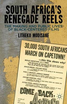 South Africa's Renegade Reels: The Making and Public Lives of Black-Centered Films (Hardback)