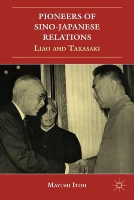 Pioneers of Sino-Japanese Relations: Liao and Takasaki (Hardback)