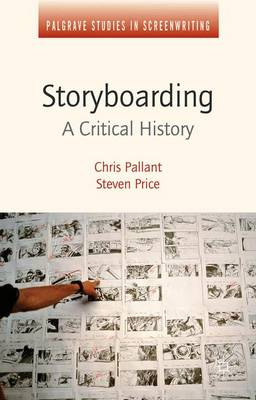 Storyboarding: A Critical History - Palgrave Studies in Screenwriting (Hardback)