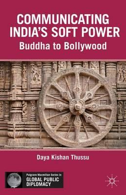 Communicating India's Soft Power: Buddha to Bollywood - Palgrave Macmillan Series in Global Public Diplomacy (Hardback)