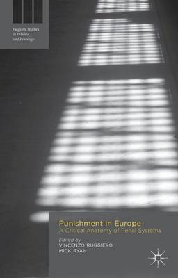 Punishment in Europe: A Critical Anatomy of Penal Systems - Palgrave Studies in Prisons and Penology (Hardback)