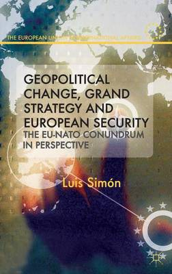 Geopolitical Change, Grand Strategy and European Security: The EU-NATO Conundrum - The European Union in International Affairs (Hardback)