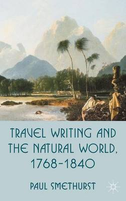 Travel Writing and the Natural World, 1768-1840 (Hardback)