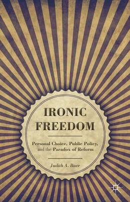 Ironic Freedom: Personal Choice, Public Policy, and the Paradox of Reform (Hardback)