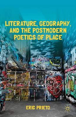 Literature, Geography, and the Postmodern Poetics of Place (Hardback)