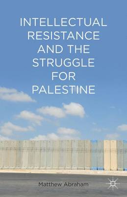 Intellectual Resistance and the Struggle for Palestine (Hardback)