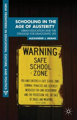 Schooling in the Age of Austerity: Urban Education and the Struggle for Democratic Life - New Frontiers in Education, Culture, and Politics (Hardback)