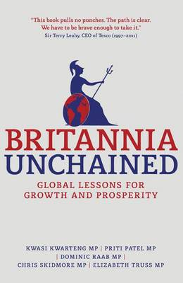 Britannia Unchained: Global Lessons for Growth and Prosperity (Paperback)
