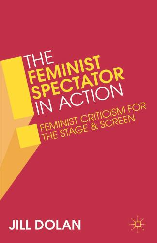 The Feminist Spectator in Action: Feminist Criticism for the Stage and Screen (Hardback)