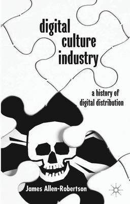 Digital Culture Industry: A History of Digital Distribution (Hardback)