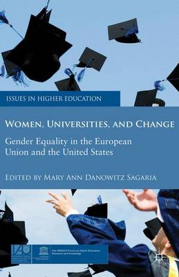 Women, Universities, and Change: Gender Equality in the European Union and the United States - Issues in Higher Education (Paperback)