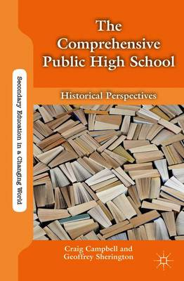 The Comprehensive Public High School: Historical Perspectives - Secondary Education in a Changing World (Paperback)