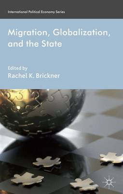 Migration, Globalization, and the State - International Political Economy Series (Hardback)