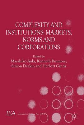 Complexity and Institutions: Markets, Norms and Corporations - International Economic Association Series (Paperback)
