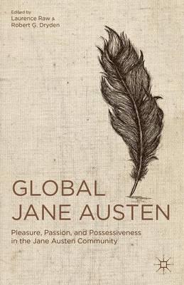 Global Jane Austen: Pleasure, Passion, and Possessiveness in the Jane Austen Community (Hardback)