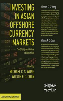Investing in Asian Offshore Currency Markets: The Shift from Dollars to Renminbi - Global Financial Markets (Hardback)