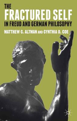 The Fractured Self in Freud and German Philosophy (Hardback)