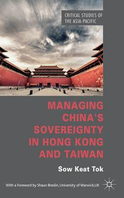 Managing China's Sovereignty in Hong Kong and Taiwan - Critical Studies of the Asia-Pacific (Hardback)
