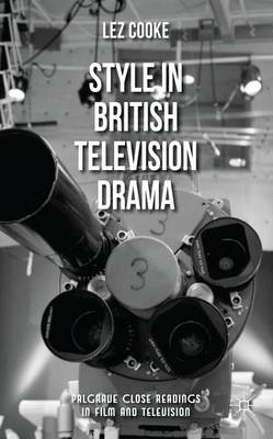 Style in British Television Drama - Palgrave Close Readings in Film and Television (Hardback)