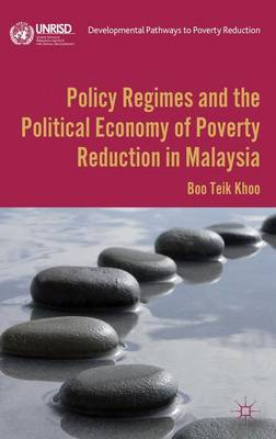 Policy Regimes and the Political Economy of Poverty Reduction in Malaysia - Developmental Pathways to Poverty Reduction (Hardback)