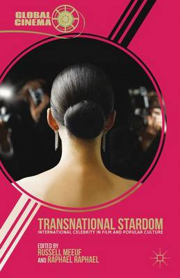 Transnational Stardom: International Celebrity in Film and Popular Culture - Global Cinema (Hardback)