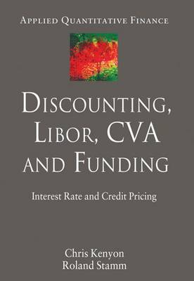 Discounting, LIBOR, CVA and Funding: Interest Rate and Credit Pricing - Applied Quantitative Finance (Hardback)