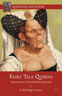 Fairy Tale Queens: Representations of Early Modern Queenship - Queenship and Power (Hardback)