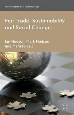 Fair Trade, Sustainability and Social Change - International Political Economy Series (Hardback)