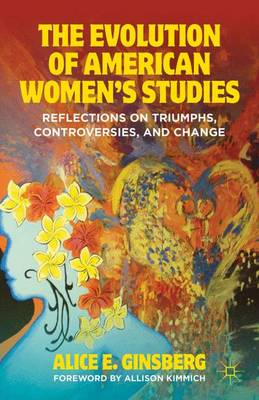 The Evolution of American Women's Studies: Reflections on Triumphs, Controversies, and Change (Paperback)