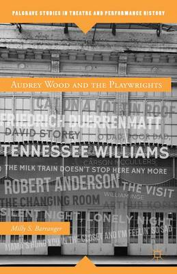Audrey Wood and the Playwrights - Palgrave Studies in Theatre and Performance History (Hardback)