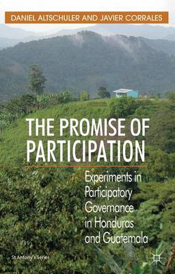 The Promise of Participation: Experiments in Participatory Governance in Honduras and Guatemala - St Antony's Series (Hardback)
