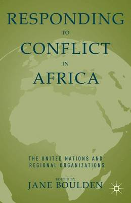 Responding to Conflict in Africa: The United Nations and Regional Organizations (Hardback)