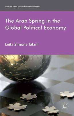 The Arab Spring in the Global Political Economy - International Political Economy Series (Hardback)